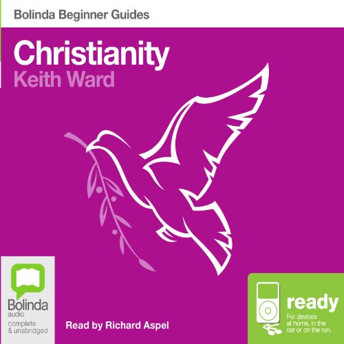 Christianity: Bolinda Beginner Guides                   By:                                                                                                                                 Keith Ward                               Narrated by:                                                                                                                                 Richard Aspel                      Length: 7 hrs and 27 mins     Not rated yet     Overall 0.0