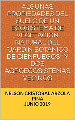 """ALGUNAS PROPIEDADES DEL SUELO DE UN ECOSISTEMA DE VEGETACION NATURAL DEL """"JARDIN..."""