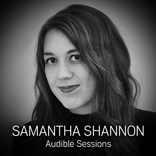 Samantha Shannon     Audible Sessions: FREE Exclusive interview              By:                                                                                                                                 Sophie Plateau                               Narrated by:                                                                                                                                 Samantha Shannon                      Length: 11 mins     10 ratings     Overall 4.4