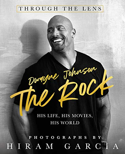 The Rock: Through the Lens: His Life, His Movies, His World by [Hiram Garcia]