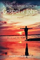 A Study Companion on the Gospel of John: 978-1-63528-116-3