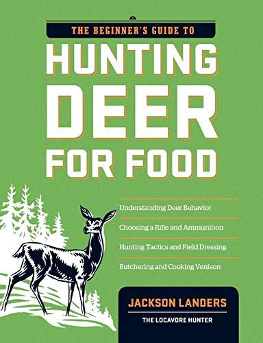 Beginner's Guide to Hunting Deer for Food (Beginner's Guide To... (Storey))