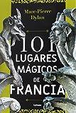 101 lugares mágicos de Francia: 14 (Viajar)