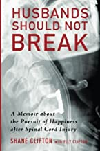 Husbands Should Not Break: A Memoir about the Pursuit of Happiness after Spinal Cord Injury by Shane Clifton(2015-08-25)