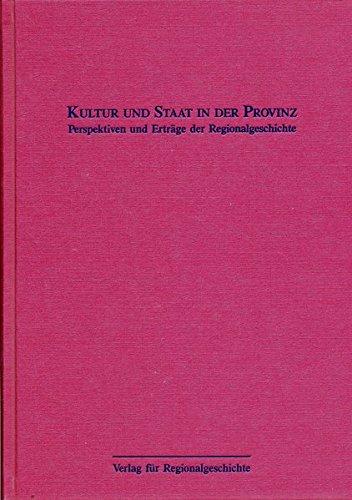Kultur und Staat in der Provinz: Perspektiven und Erträge der Regionalgeschichte (Studien zur Regionalgeschichte)