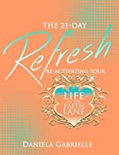 The 21-Day Refresh: Re-Activating Your Life In The Faith Lane (2018 Faith Lane Collection)