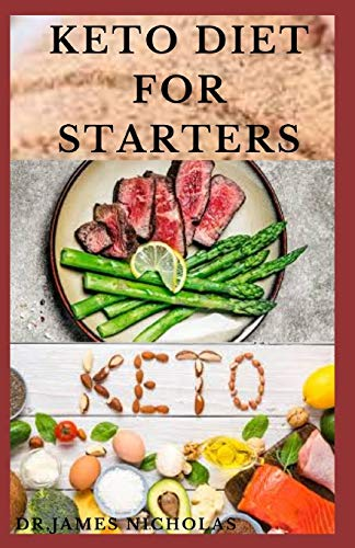 KETO DIET FOR STARTERS: Easy Guide To Understanding and Living The Keto Lifestyle Includes Delicious Recipes and Meal Plan for Healing and Healthy Living