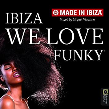 Made in Ibiza - We Love Funky