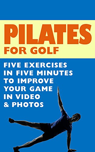 Pilates For Golf - 5 Exercises In 5 Minutes To Improve Your Game (English Edition)