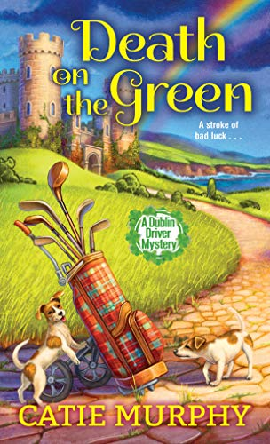 Death on the Green (The Dublin Driver Mysteries Book 2) by [Catie Murphy]