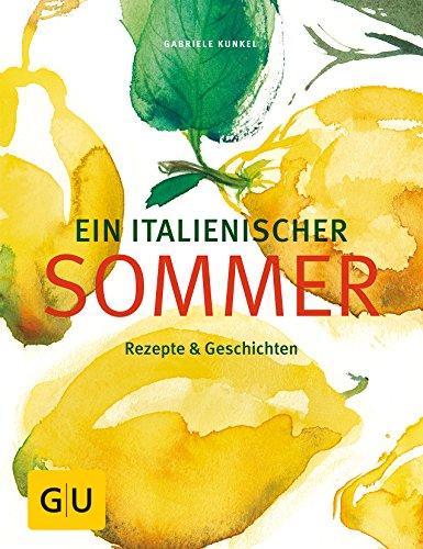 Ein italienischer Sommer: Rezepte & Geschichten