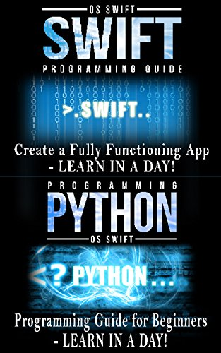 Swift and Python Programming Guide: Programming Language For Beginners: Learn in a Day! Box Set Collection (Swift, Python, JAVA, C++. PHP) (English Edition)