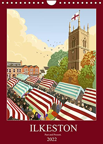 Ilkeston, Past and Present (Wall Calendar 2022 DIN A4 Portrait): Illustrated views of Ilkeston, past and present. (Monthly calendar, 14 pages )