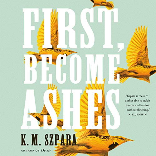 First, Become Ashes Audiobook By K.M. Szpara cover art
