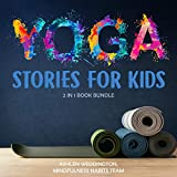 Yoga Stories for Kids: 2 in 1 Book Bundle: A Collection of Bite Sized, Follow Along Yoga Stories for Children