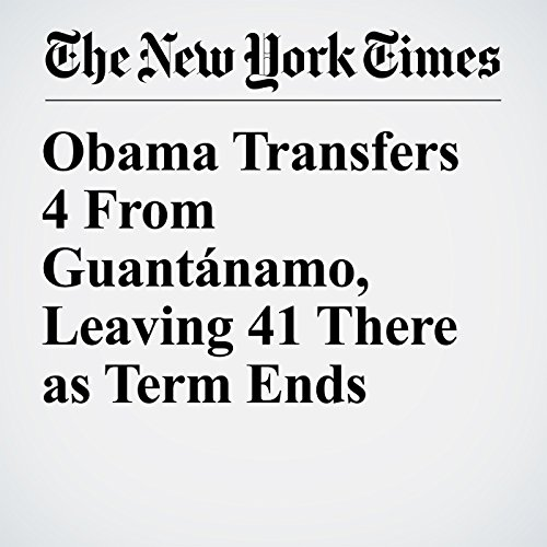 Obama Transfers 4 From Guantánamo, Leaving 41 There as Term Ends copertina