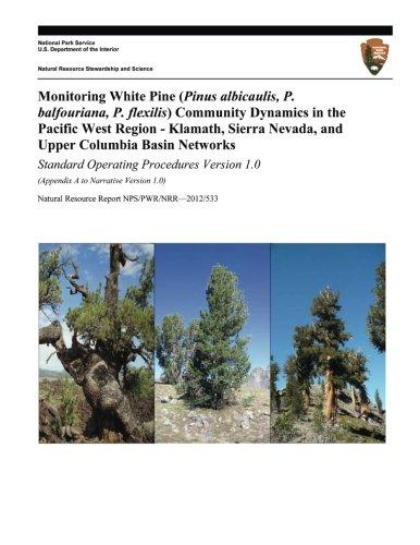 Monitoring White Pine (Pinus albicaulis, P. balfouriana, P. flexilis) Community Dynamics in the Pacific West Region- Klamath, Sierra Nevada, and Upper ... Standard Operating Procedures Version 1.0