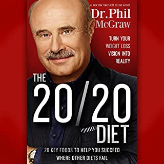 The 20/20 Diet     Turn Your Weight Loss Vision into Reality              By:                                                                                                                                 Phil McGraw                               Narrated by:                                                                                                                                 Eddie Garvar                      Length: 4 hrs and 54 mins     200 ratings     Overall 3.8
