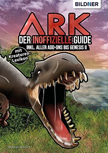 ARK - Der inoffizielle Guide inkl. aller Addons bis Genesis II: mit Kreaturen-Lexikon!