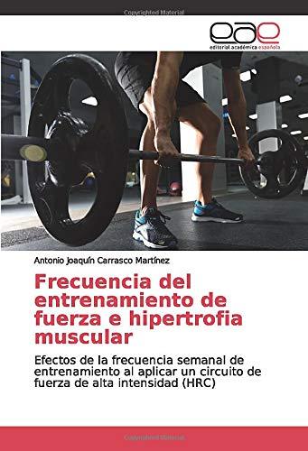 Frecuencia del entrenamiento de fuerza e hipertrofia muscular: Efectos de la frecuencia semanal de entrenamiento al aplicar un circuito de fuerza de alta intensidad (HRC)