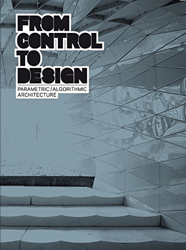 From control to design: parametric/algorithmic architecture. Ediz. illustrata