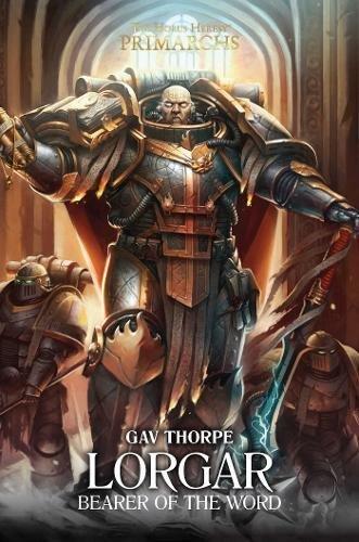 Warhammer 40k: Lorgar Bearer of the Word (The Horus Heresy: Primarchs)