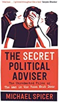 The Secret Political Adviser: The Unredacted Files of the Man in the Room Next Door (English Edition)