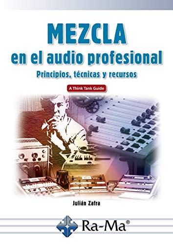 Mezcla en el audio profesional Principios, técnicas y recursos