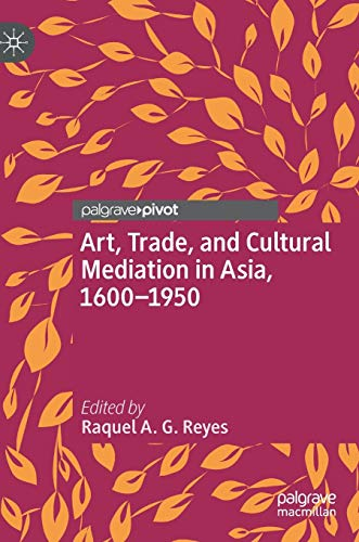 Art, Trade, and Cultural Mediation in Asia, 1600–1950
