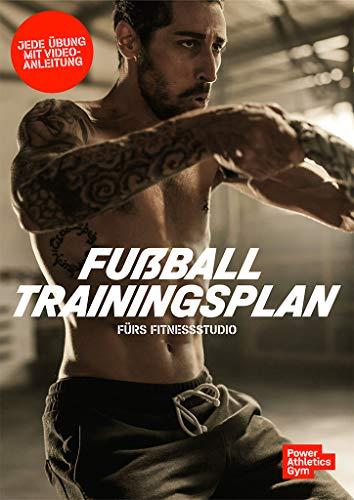 Fußball Trainingsplan fürs Fitnessstudio: In nur 8 Wochen mehr Kraft, Power, Explosivkraft, Schnelligkeit, Agilität & Ausdauer auf dem Spielfeld (Athletiktraining)