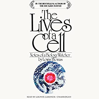 The Lives of a Cell     Notes of a Biology Watcher              By:                                                                                                                                 Lewis Thomas                               Narrated by:                                                                                                                                 Grover Gardner                      Length: 4 hrs and 12 mins     64 ratings     Overall 4.2