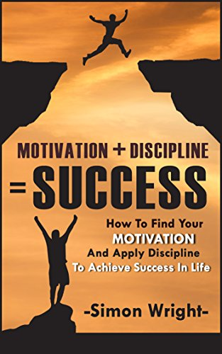Motivation Discipline Success How To Find Your Motivation And Apply Discipline To Achieve Success In Life Motivational Books Motivation Manifesto People Achieve Anything Achieve Yo Kindle Edition By