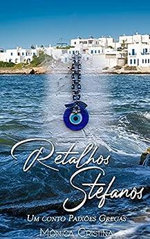 Retalhos Stefanos: Um conto de Paixões Gregas por [Mônica Cristina]