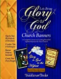 Let's Bring Glory to God with Church Banners