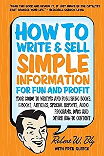 How to Write and Sell Simple Information for Fun and Profit: Your Guide to Writing and Publishing Books, E-Books, Articles...