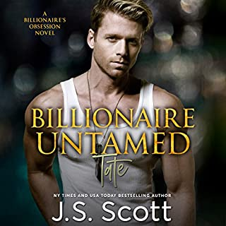 Billionaire Untamed     The Billionaire's Obsession - Tate, Book 7              By:                                                                                                                                 J. S. Scott                               Narrated by:                                                                                                                                 Elizabeth Powers                      Length: 5 hrs and 50 mins     56 ratings     Overall 4.6