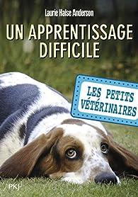 Les petits vétérinaires, tome 18 : Un apprentissage difficile par Laurie Halse Anderson