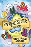 Welcome to Durban Kids Travel Journal: 6x9 Children Travel Notebook and Diary I Fill out and Draw I With prompts I Perfect Gift for your child for your holidays in Durban (South Africa)