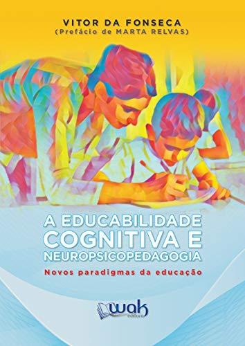 A Educabilidade Cognitiva E Neuropsicopedagogica – Novos Paradigmas Da Educação