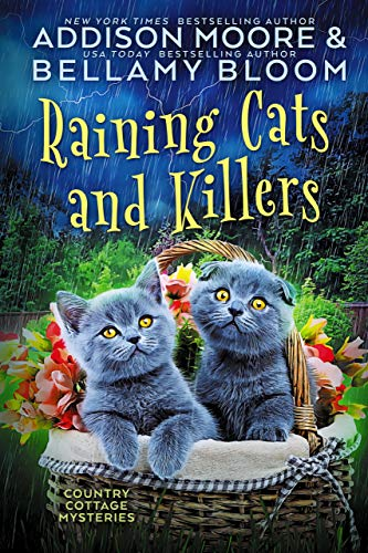 Raining Cats and Killers: Cozy Mystery (Country Cottage Mysteries Book 17) by [Addison Moore, Bellamy Bloom]