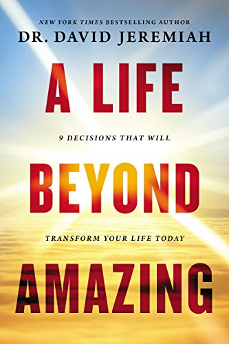 A Life Beyond Amazing: 9 Decisions That Will...