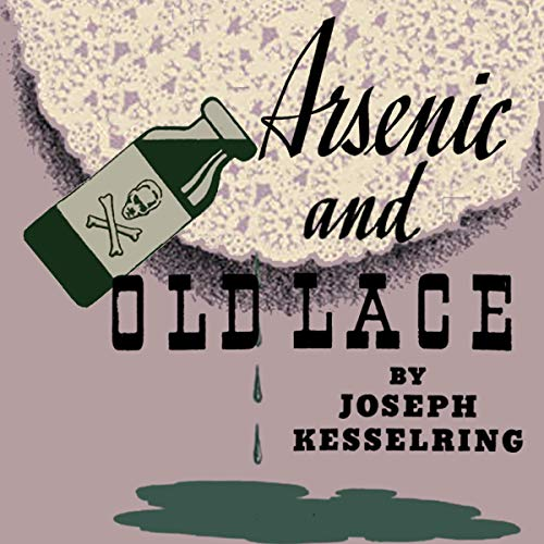 Arsenic and Old Lace                   By:                                                                                                                                 Joseph Kesselring                               Narrated by:                                                                                                                                 Joseph Kant                      Length: 2 hrs and 44 mins     3 ratings     Overall 4.0