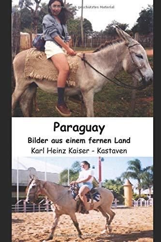 Paraguay: Bilder aus einem fernen Land