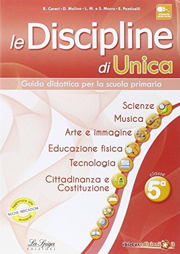Le discipline di Unica. Scienze, musica, arte e immagine, educazione fisica, tecnologia, cittadinanza e Costituzione. Per la 5ª classe elementare