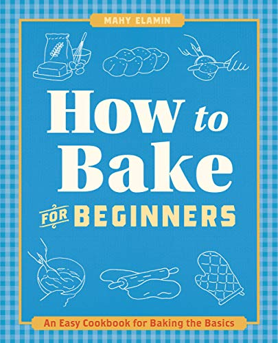 How to Bake for Beginners: An Easy Cookbook for Baking the Basics (How to Cook)