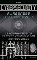 Cybersecurity Awareness for Employees: Learn Fast How to protect yourself and your Business Front Cover