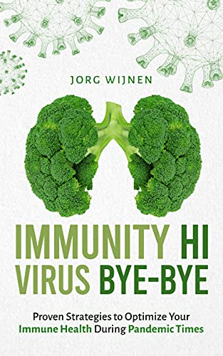 Immunity Hi, Virus Bye-Bye: Proven Strategies to Improve Your Immune System During Pandemic Times by [Jorg Wijnen]