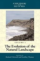 Evolution of the Natural Landscape (A New History Of The Isle Of Man)