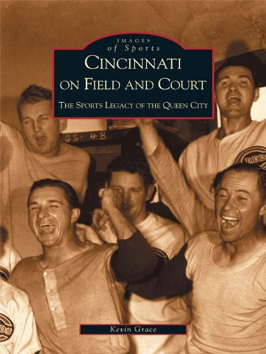 Cincinnati on Field and Court: The Sports Legacy of the Queen City (Images of America) (English Edition)
