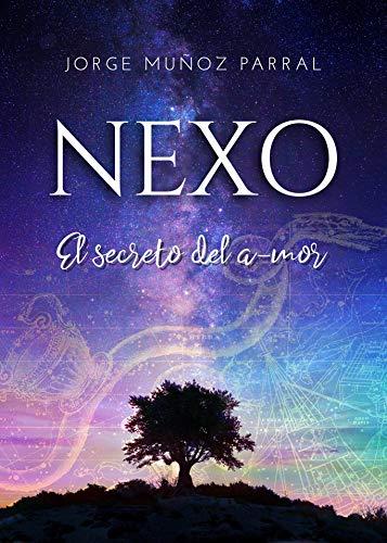 Portada del libro El Nexo: El secreto del a-mor de Jorge Muñoz Parral